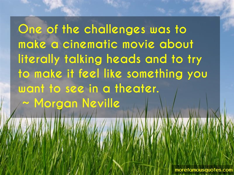 Morgan Neville Quotes: One Of The Challenges Was To Make A