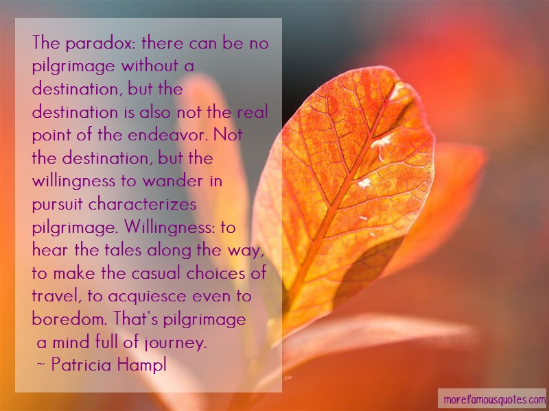 Patricia Hampl Quotes: The Paradox There Can Be No Pilgrimage