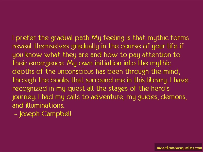 Joseph Campbell Quotes: I prefer the gradual path my feeling is
