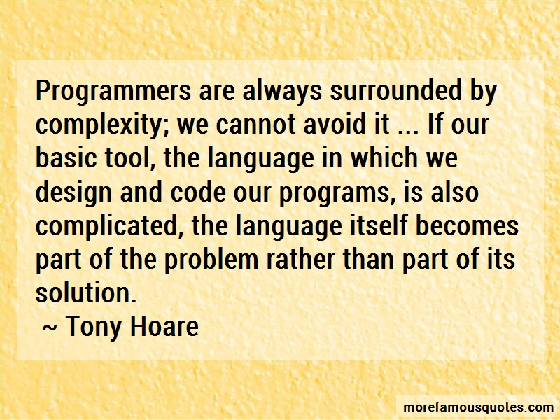 Tony Hoare Quotes: Programmers are always surrounded by
