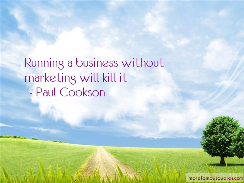 Paul Cookson Quotes: Running a business without marketing