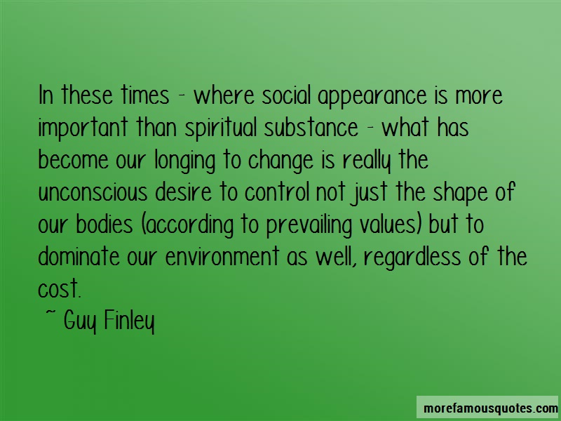 Guy Finley Quotes: In these times where social appearance