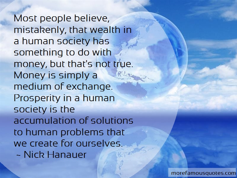 Nick Hanauer Quotes: Most people believe mistakenly that
