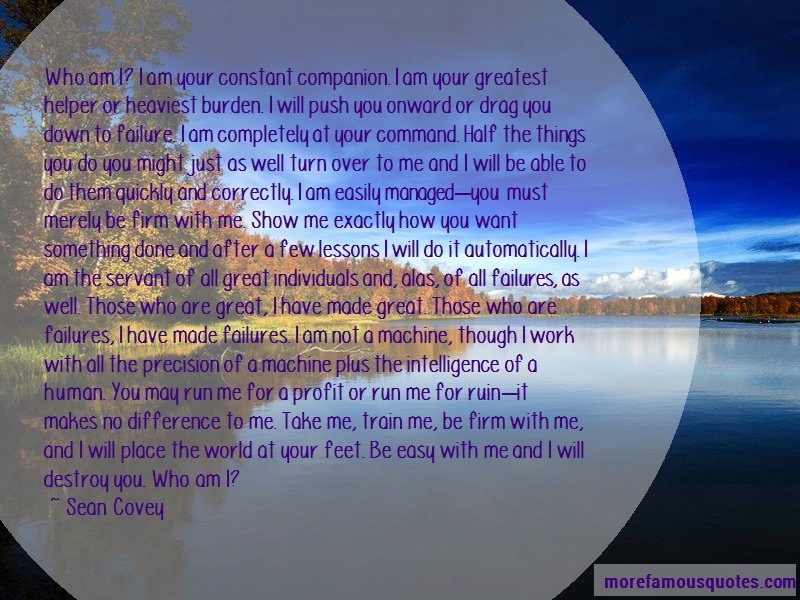 Sean Covey Quotes: Who am i i am your constant companion i