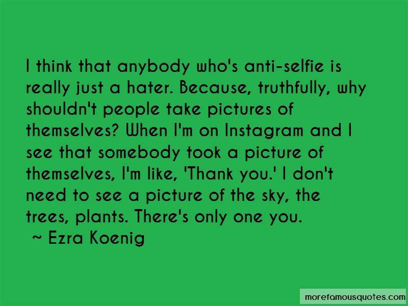 Ezra Koenig Quotes: I think that anybody whos anti selfie is