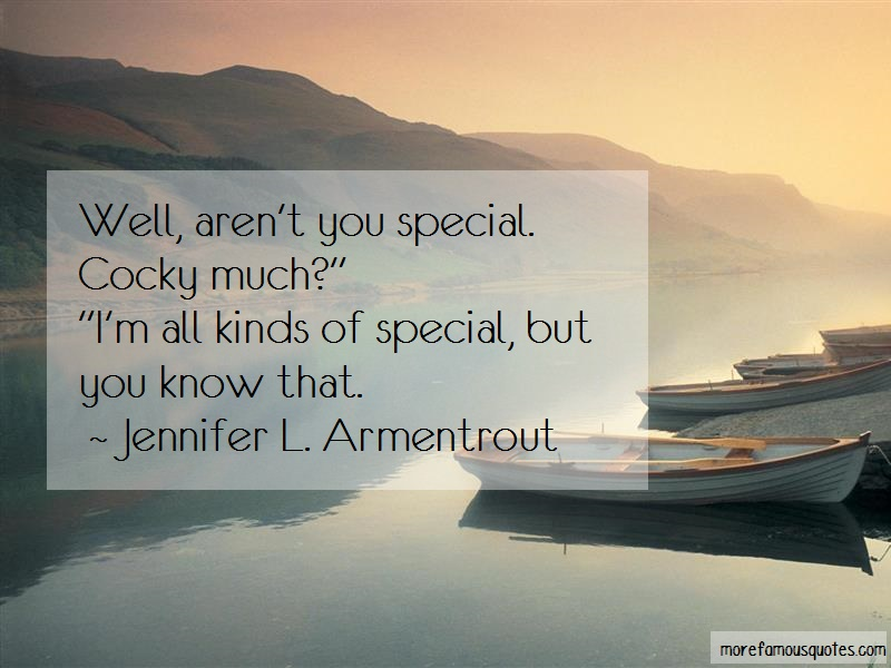 Jennifer L. Armentrout Quotes: Well Arent You Special Cocky Much Im All