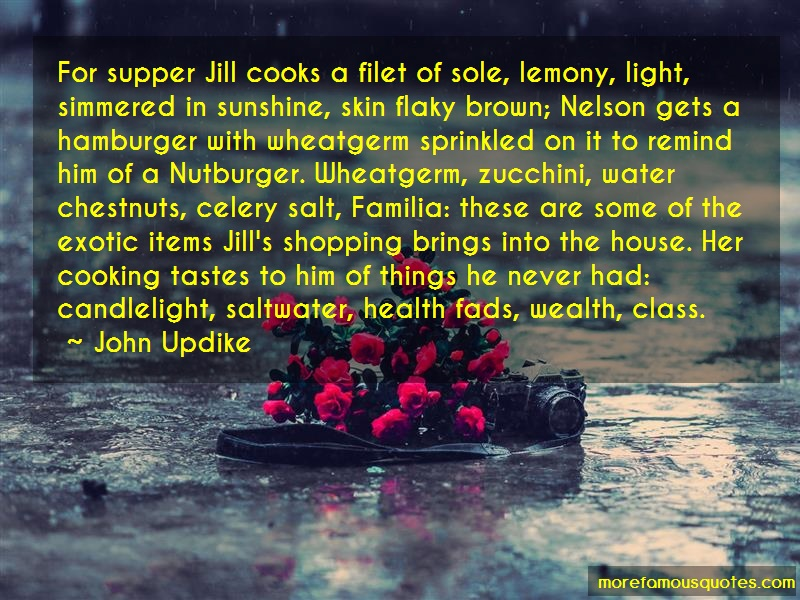 John Updike Quotes: For Supper Jill Cooks A Filet Of Sole
