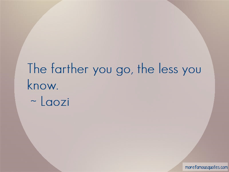 Laozi Quotes: The farther you go the less you know