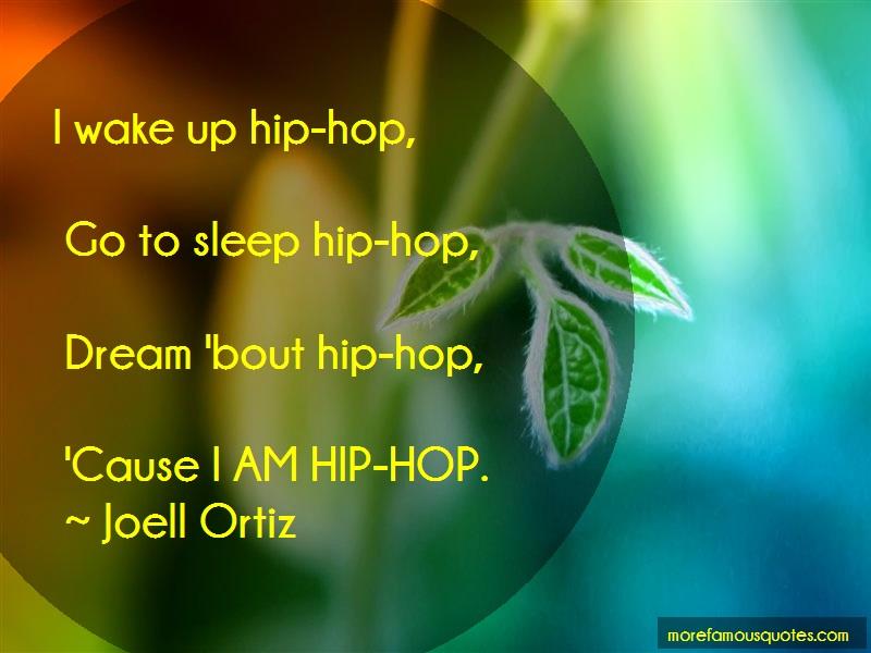 Joell Ortiz Quotes: I Wake Up Hip Hop Go To Sleep Hip Hop