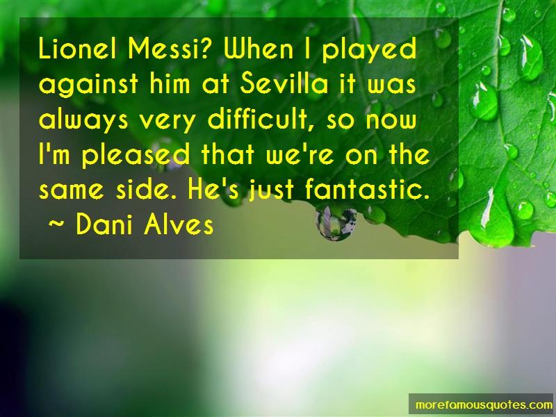 Dani Alves Quotes: Lionel Messi When I Played Against Him