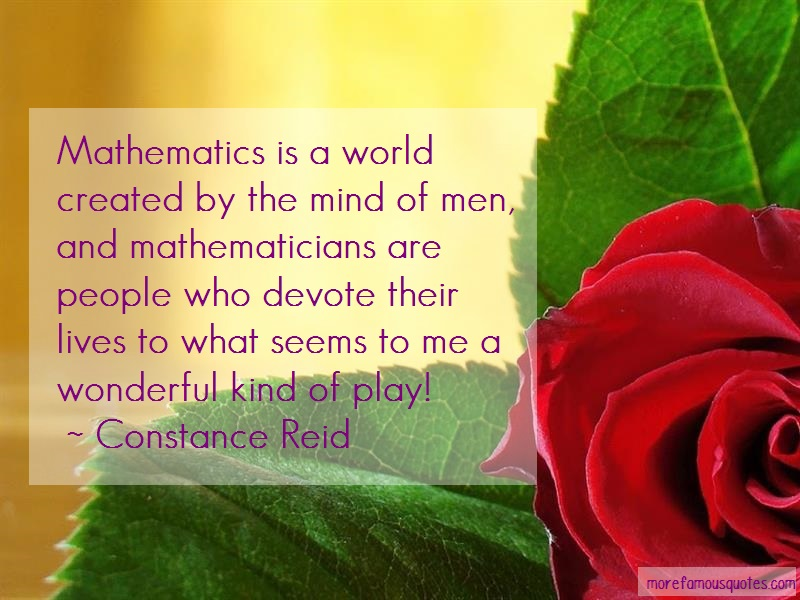 Constance Reid Quotes: Mathematics is a world created by the