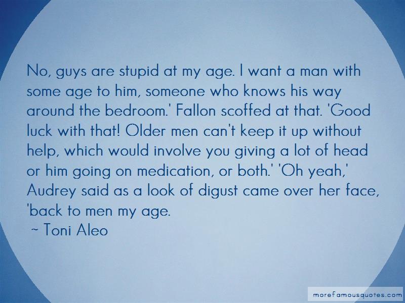 Toni Aleo Quotes: No Guys Are Stupid At My Age I Want A