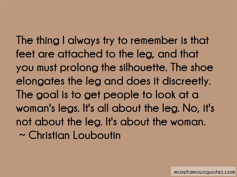 Christian Louboutin Quotes: The Thing I Always Try To Remember Is