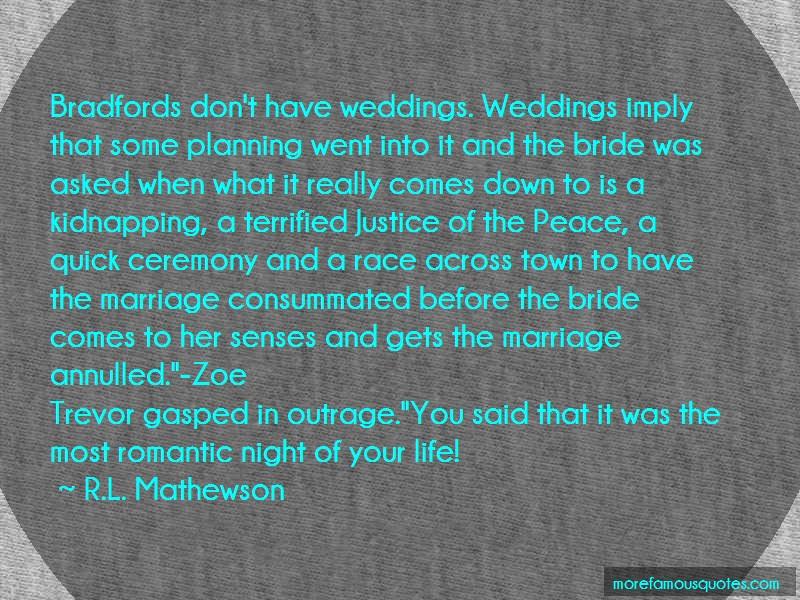 R.L. Mathewson Quotes: Bradfords dont have weddings weddings