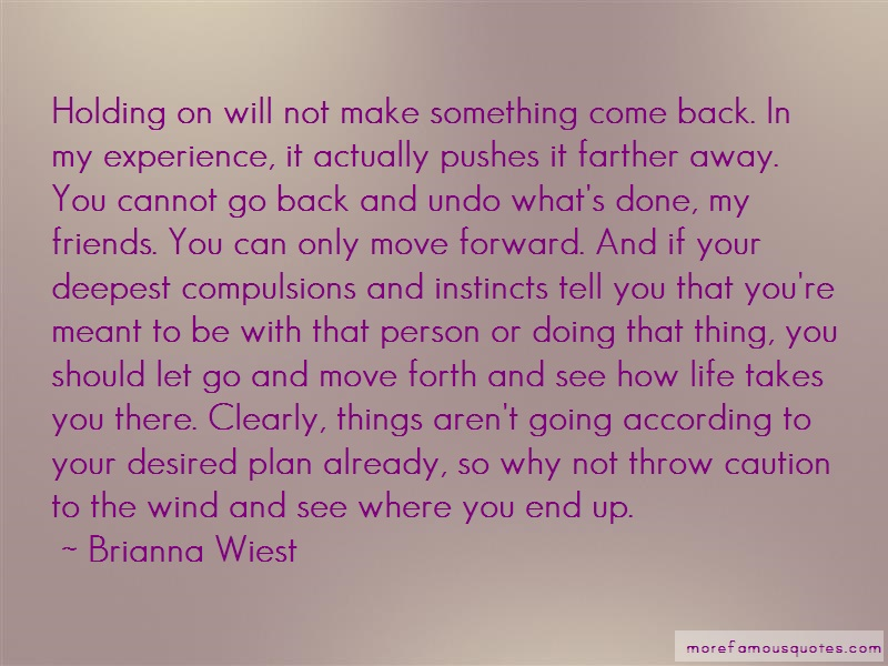 Brianna Wiest Quotes: Holding On Will Not Make Something Come