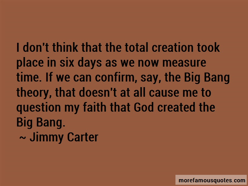 Jimmy Carter Quotes: I dont think that the total creation