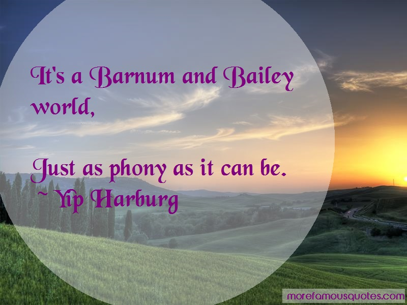 Yip Harburg Quotes: Its a barnum and bailey world just as