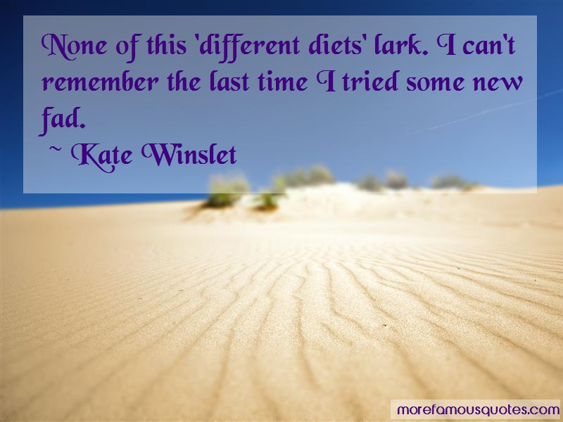 Kate Winslet Quotes: None of this different diets lark i cant