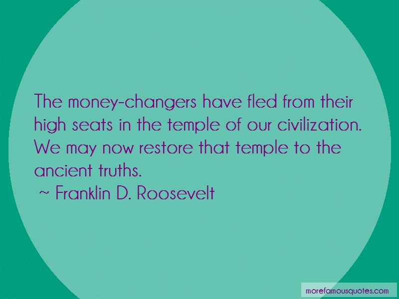 Franklin D. Roosevelt Quotes: The Money Changers Have Fled From Their