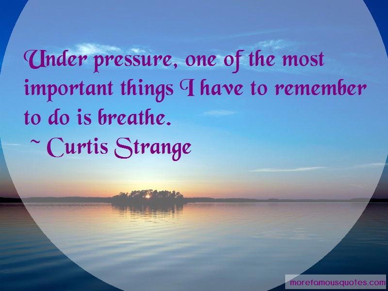 Curtis Strange Quotes: Under pressure one of the most important