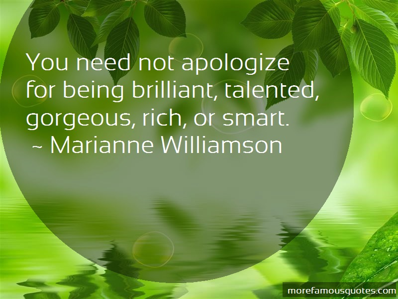 Marianne Williamson Quotes: You need not apologize for being