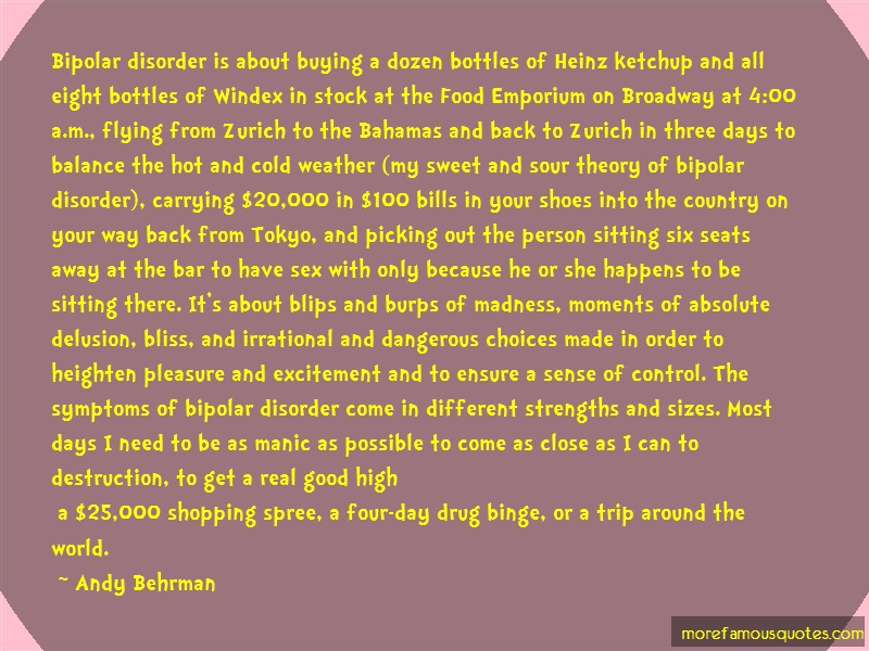 Andy Behrman Quotes: Bipolar disorder is about buying a dozen