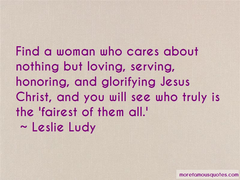 Leslie Ludy Quotes: Find A Woman Who Cares About Nothing But