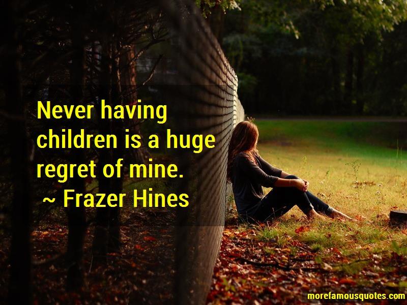 Frazer Hines Quotes: Never having children is a huge regret