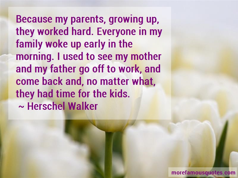 Herschel Walker Quotes: Because My Parents Growing Up They
