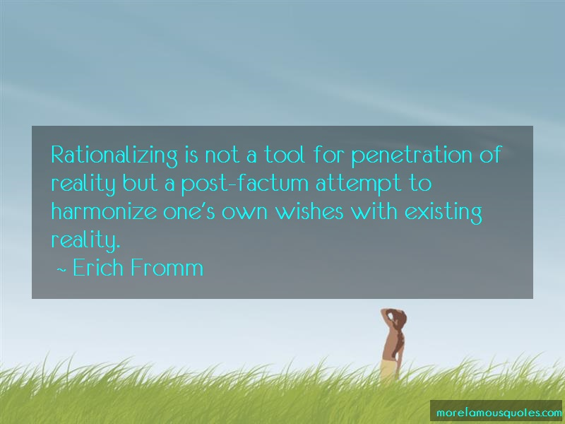 Erich Fromm Quotes: Rationalizing is not a tool for