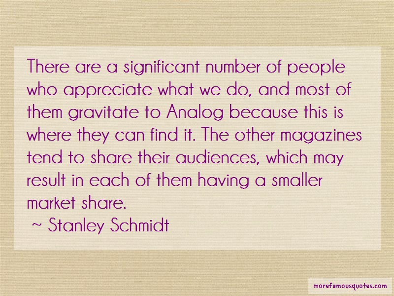 Stanley Schmidt Quotes: There Are A Significant Number Of People