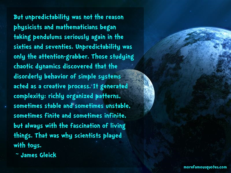 James Gleick Quotes: But unpredictability was not the reason
