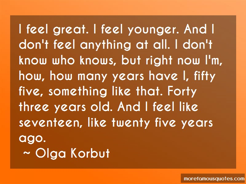 Olga Korbut Quotes: I Feel Great I Feel Younger And I Dont
