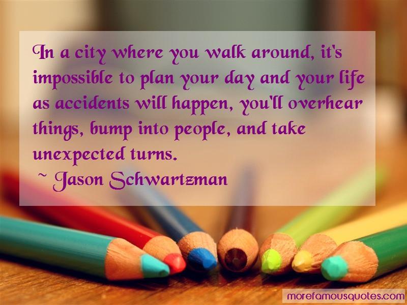 Jason Schwartzman Quotes: In A City Where You Walk Around Its