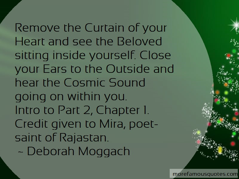 Deborah Moggach Quotes: Remove the curtain of your heart and see