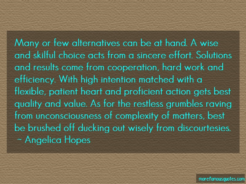 Angelica Hopes Quotes: Many or few alternatives can be at hand