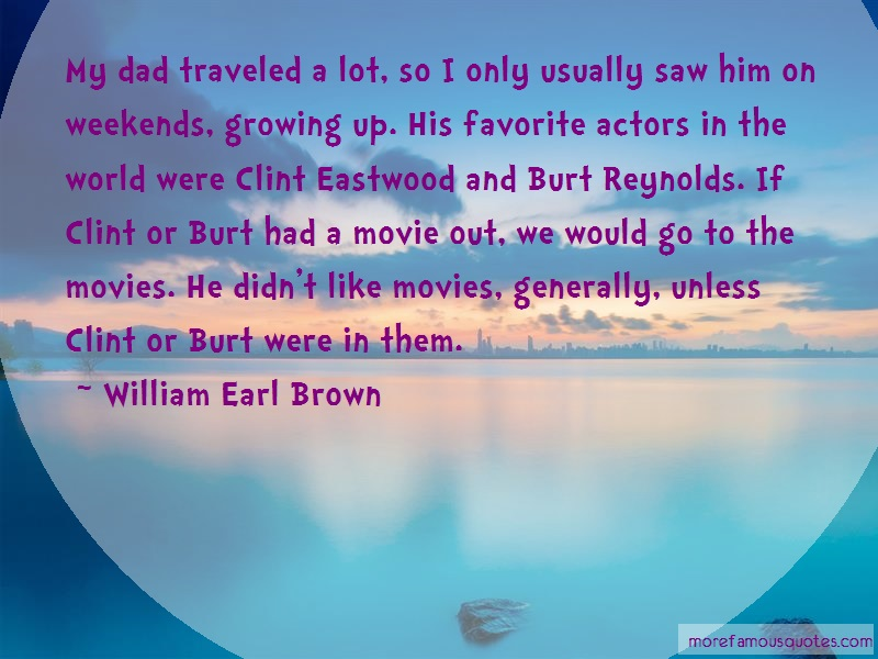 William Earl Brown Quotes: My Dad Traveled A Lot So I Only Usually
