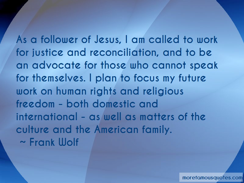 Frank Wolf Quotes: As A Follower Of Jesus I Am Called To