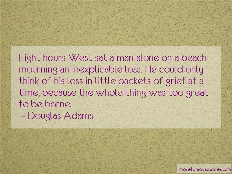 Douglas Adams Quotes: Eight hours west sat a man alone on a
