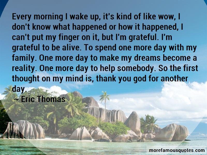 Eric Thomas Quotes: Every Morning I Wake Up Its Kind Of Like