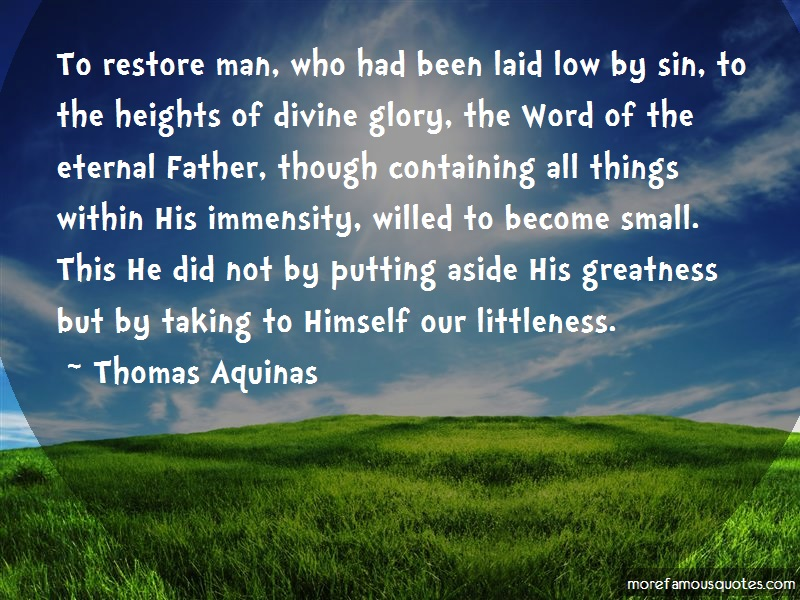 Thomas Aquinas Quotes: To restore man who had been laid low by
