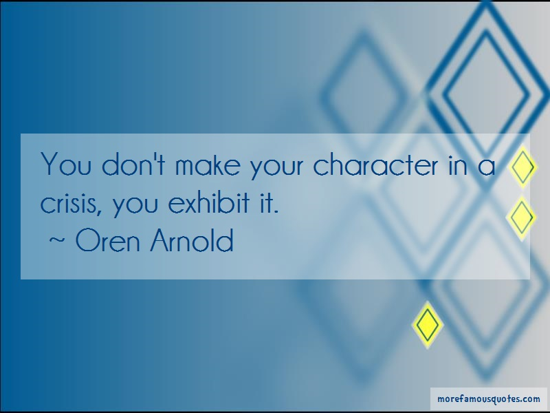 Oren Arnold Quotes: You Dont Make Your Character In A Crisis