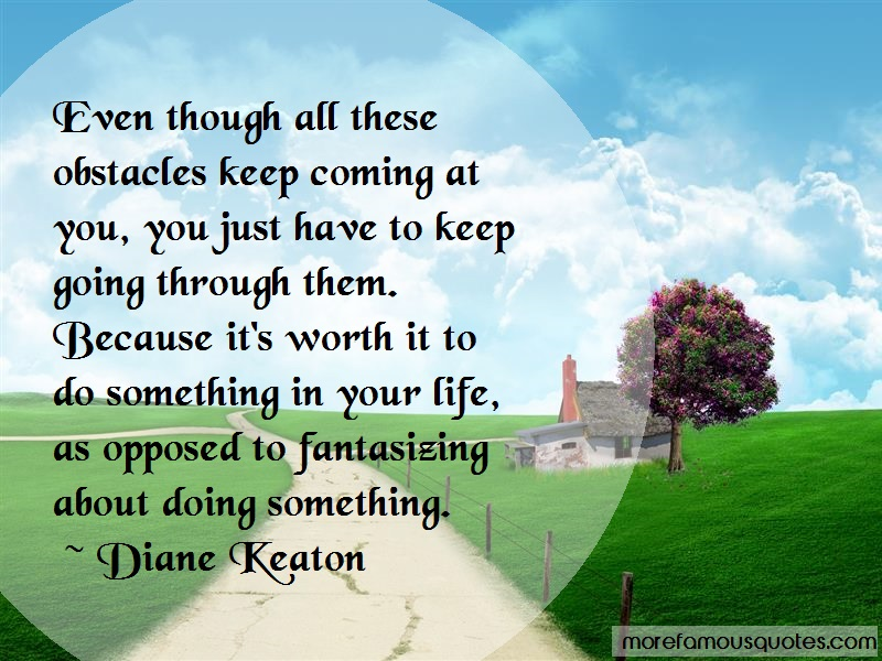 Diane Keaton Quotes: Even Though All These Obstacles Keep