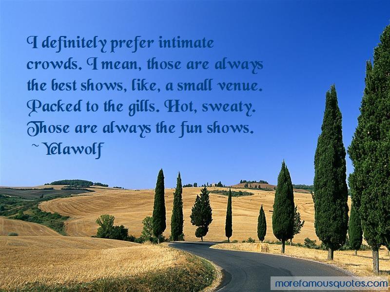 Yelawolf Quotes: I definitely prefer intimate crowds i