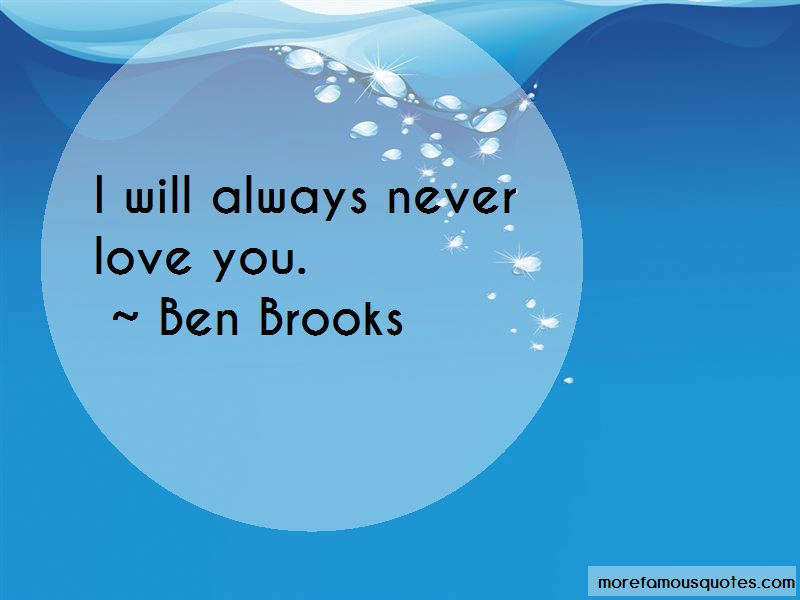 Ben Brooks Quotes: I Will Always Never Love You