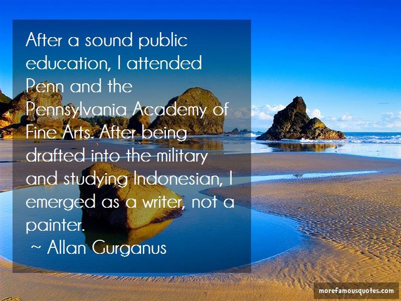 Allan Gurganus Quotes: After a sound public education i