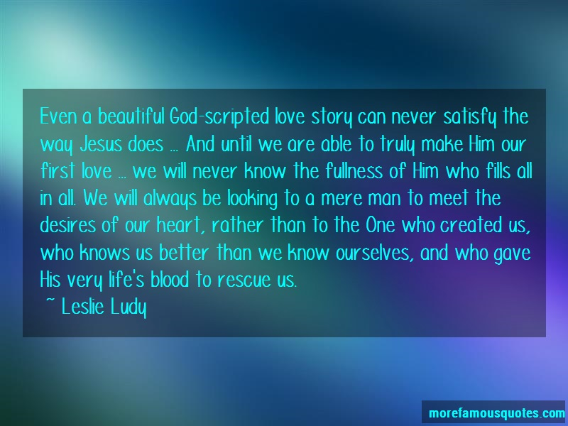Leslie Ludy Quotes: Even a beautiful god scripted love story