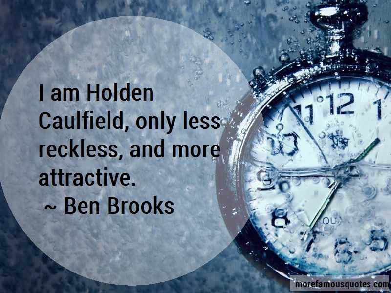 Ben Brooks Quotes: I Am Holden Caulfield Only Less Reckless