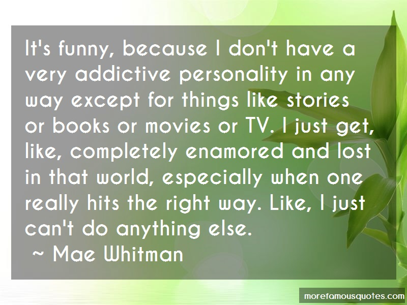 Mae Whitman Quotes: Its funny because i dont have a very