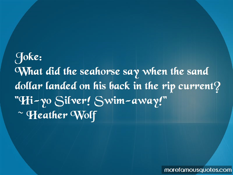 Heather Wolf Quotes: Joke What Did The Seahorse Say When The